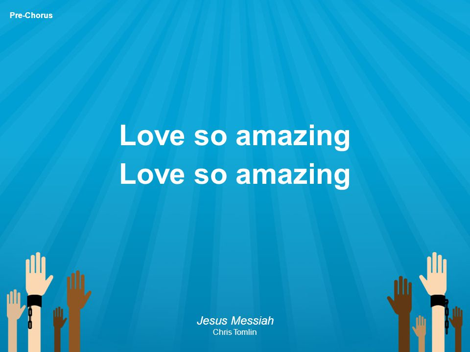 Love so amazing Jesus Messiah Chris Tomlin Pre-Chorus