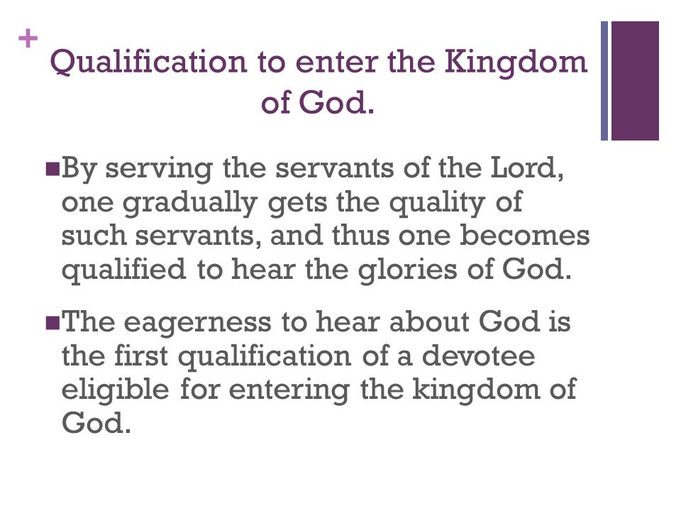 + Qualification to enter the Kingdom of God.