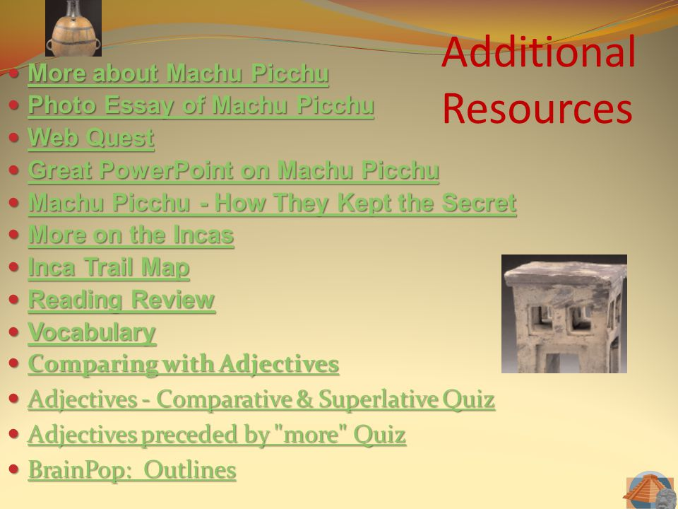 Additional Resources More about Machu Picchu More about Machu Picchu More about Machu Picchu More about Machu Picchu Photo Essay of Machu Picchu Photo