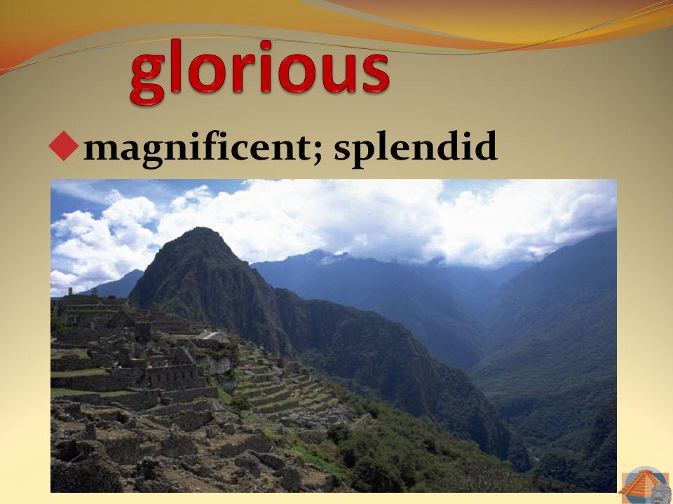  magnificent; splendid