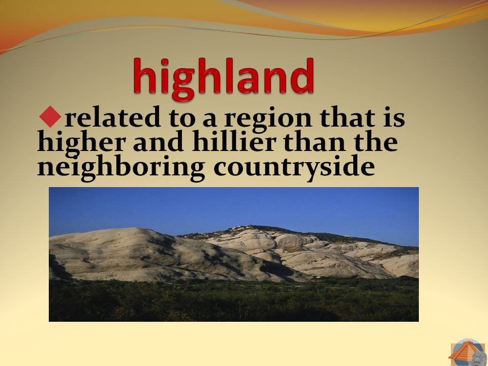 related to a region that is higher and hillier than the neighboring countryside