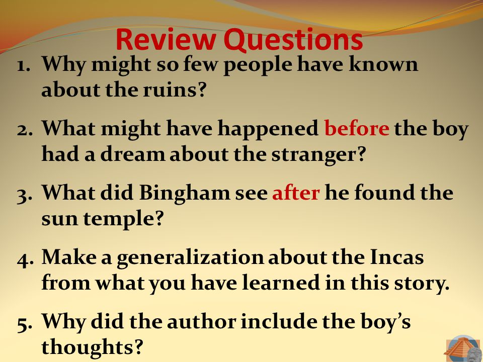 Review Questions 1.Why might so few people have known about the ruins? 2.What might have happened before the boy had a dream about the stranger? 3.Wha