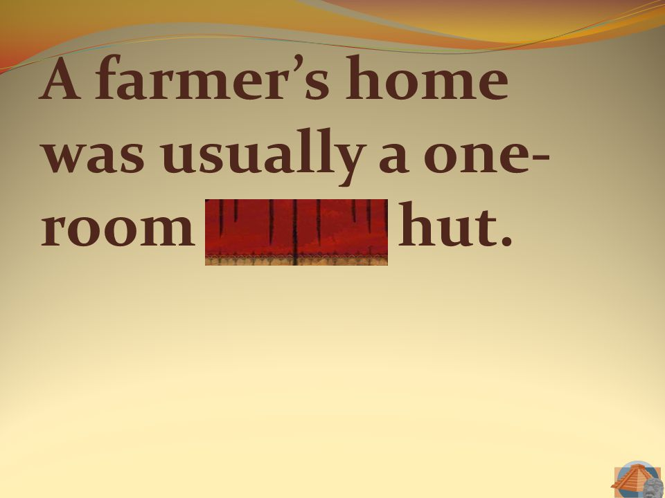 A farmer's home was usually a one- room adobe hut.