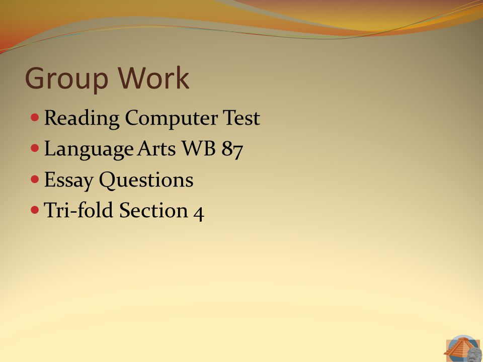 Group Work Reading Computer Test Language Arts WB 87 Essay Questions Tri-fold Section 4