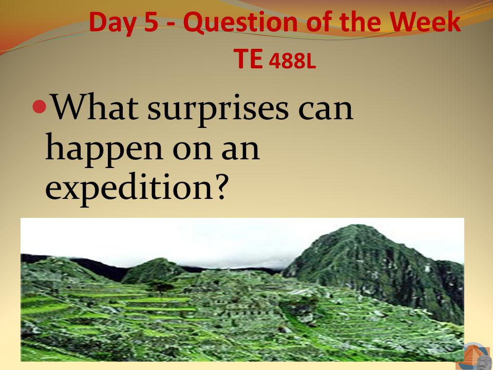 Day 5 - Question of the Week TE 488L What surprises can happen on an expedition?