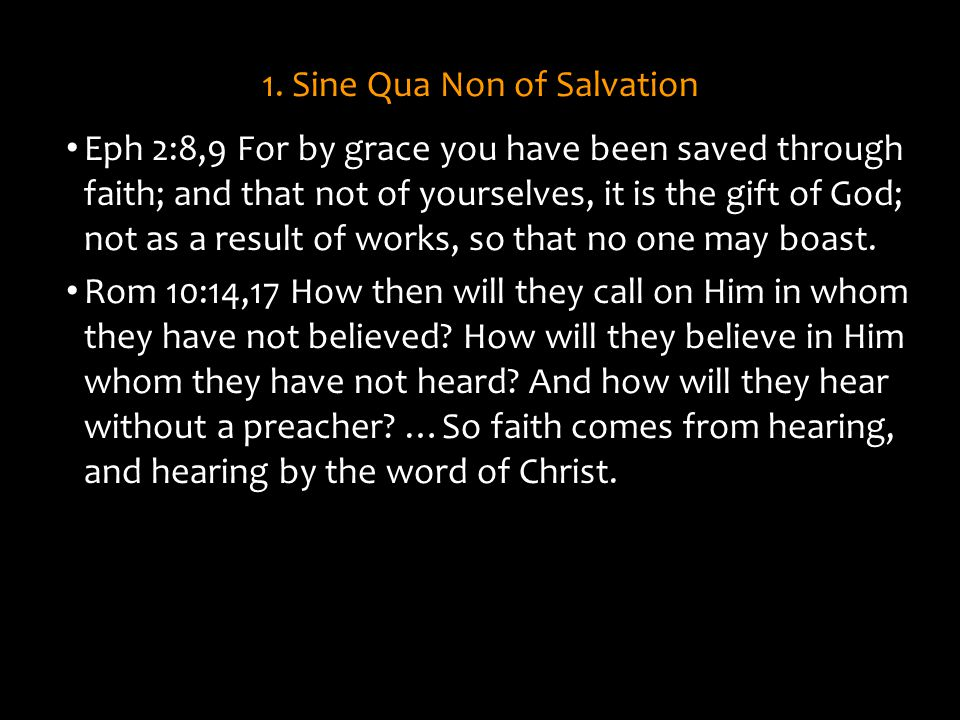 1. Sine Qua Non of Salvation Eph 2:8,9 For by grace you have been saved through faith; and that not of yourselves, it is the gift of God; not as a res