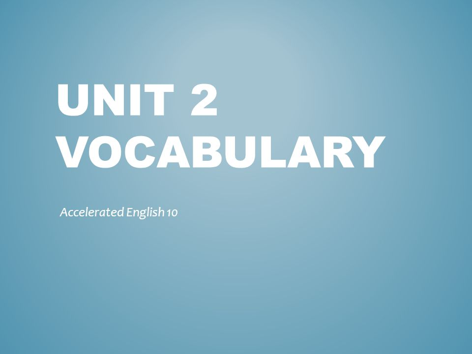 UNIT 2 VOCABULARY Accelerated English 10