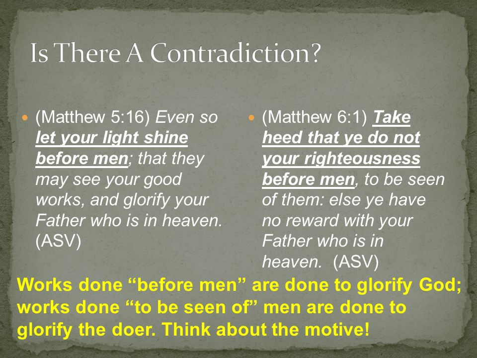 Beware of practicing your righteousness before men to be noticed by them; otherwise you have no reward with your Father who is in heaven. (Matthew 6:1; ESV)