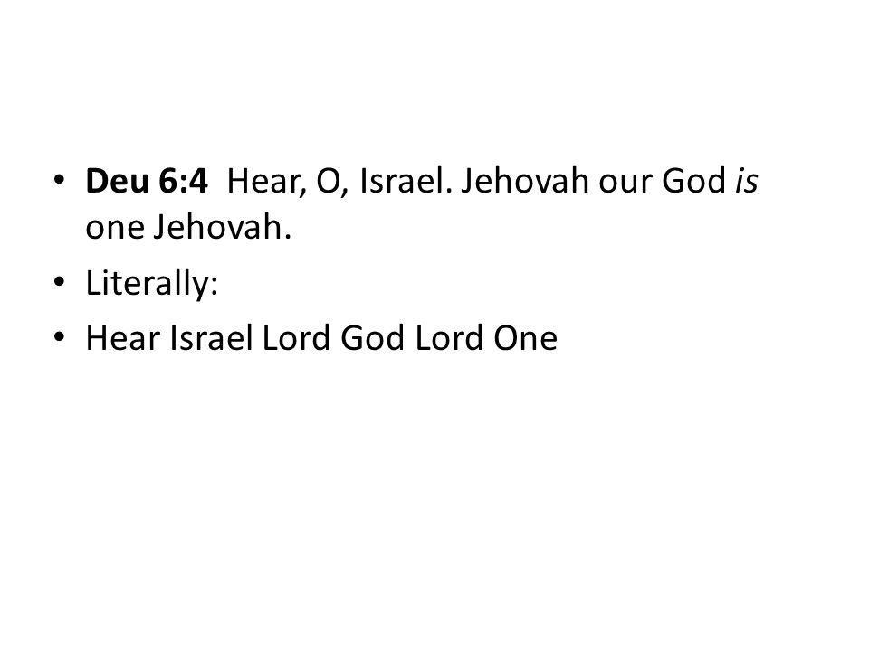 Literally: Hear Israel Lord God Lord One