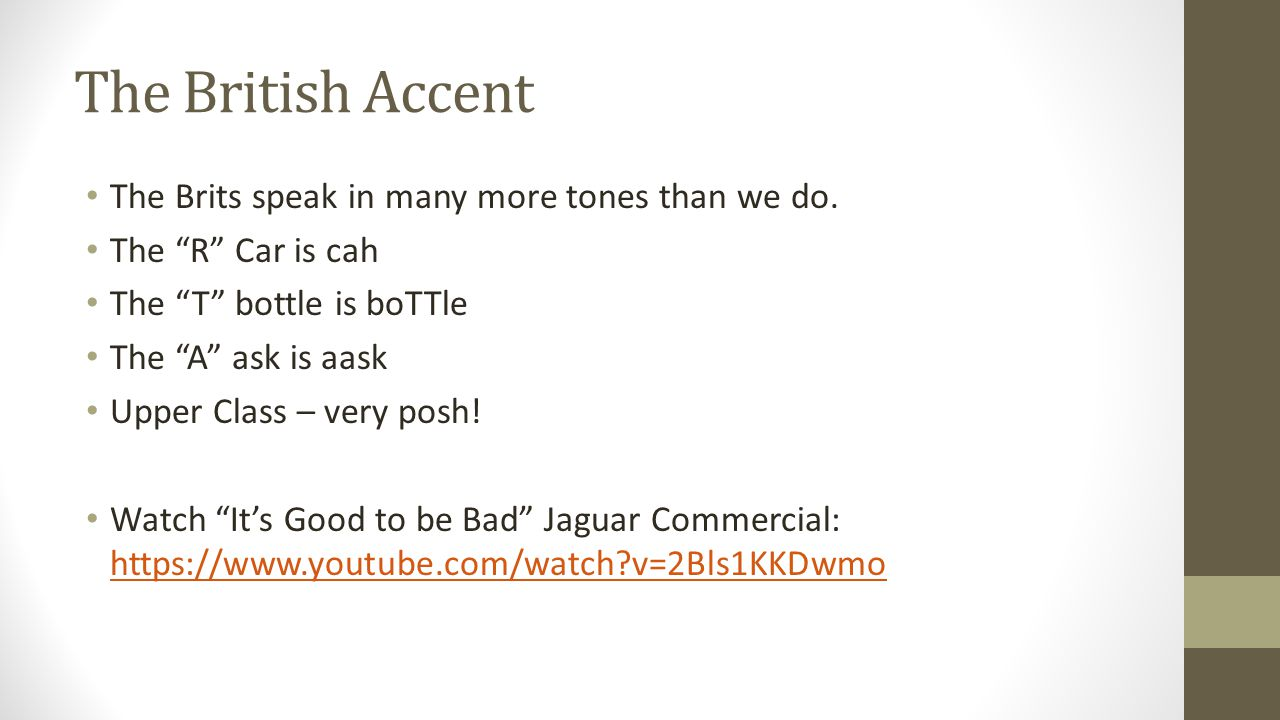 The British Accent The Brits speak in many more tones than we do.