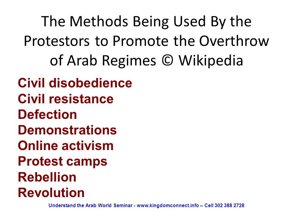 The Methods Being Used By the Protestors to Promote the Overthrow of Arab Regimes © Wikipedia Civil disobedience Civil resistance Defection Demonstrat