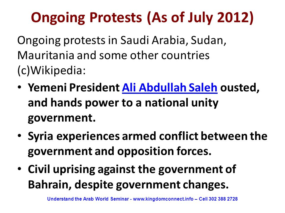 Ongoing Protests (As of July 2012) Yemeni President Ali Abdullah Saleh ousted, and hands power to a national unity government.Ali Abdullah Saleh Syria experiences armed conflict between the government and opposition forces.