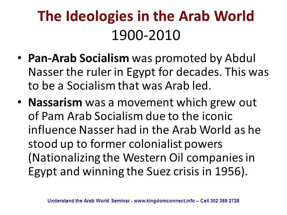 The Ideologies in the Arab World 1900-2010 Pan-Arab Socialism was promoted by Abdul Nasser the ruler in Egypt for decades.