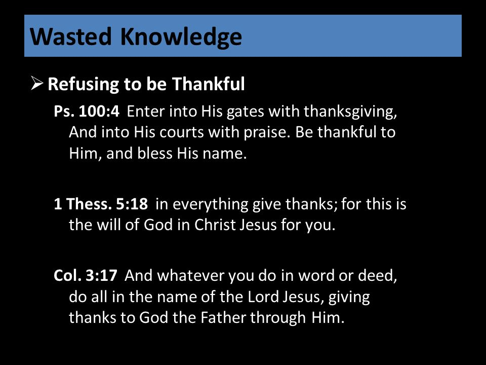 Wasted Knowledge  Refusing to be Thankful Ps.