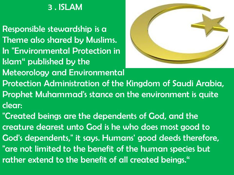 3. ISLAM Responsible stewardship is a Theme also shared by Muslims. In