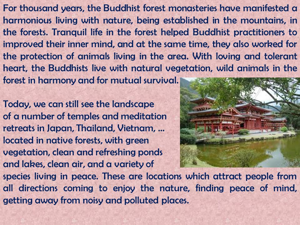 For thousand years, the Buddhist forest monasteries have manifested a harmonious living with nature, being established in the mountains, in the forest