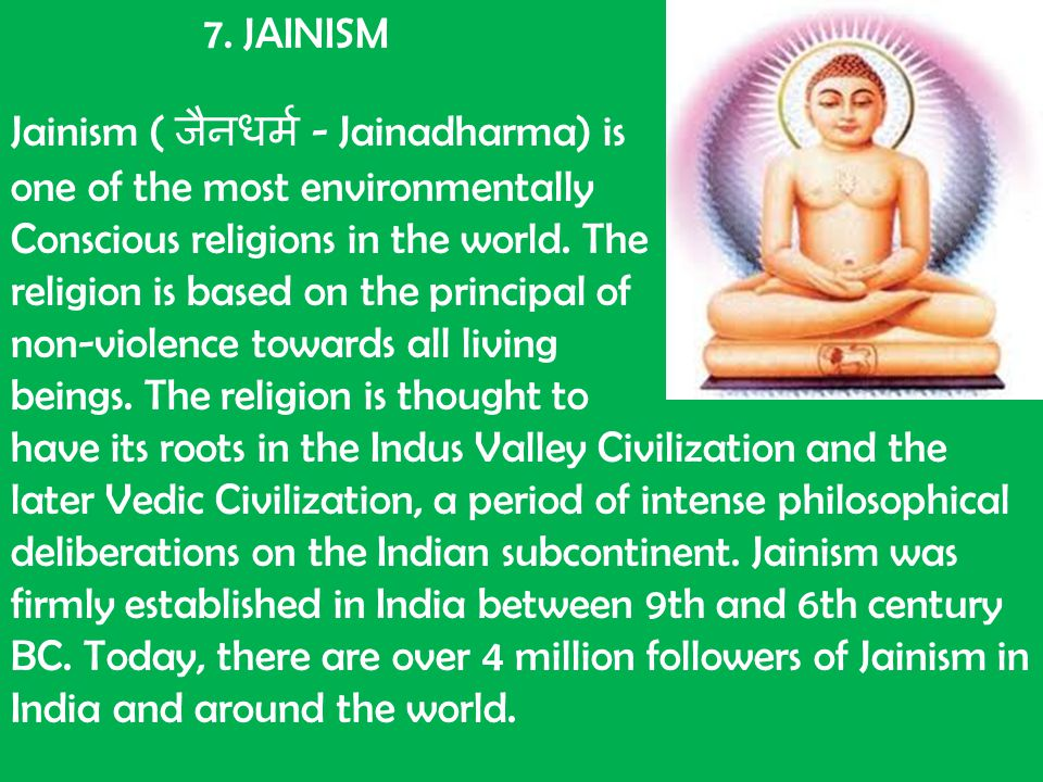 7. JAINISM Jainism ( जैनधर्म - Jainadharma) is one of the most environmentally Conscious religions in the world. The religion is based on the principa