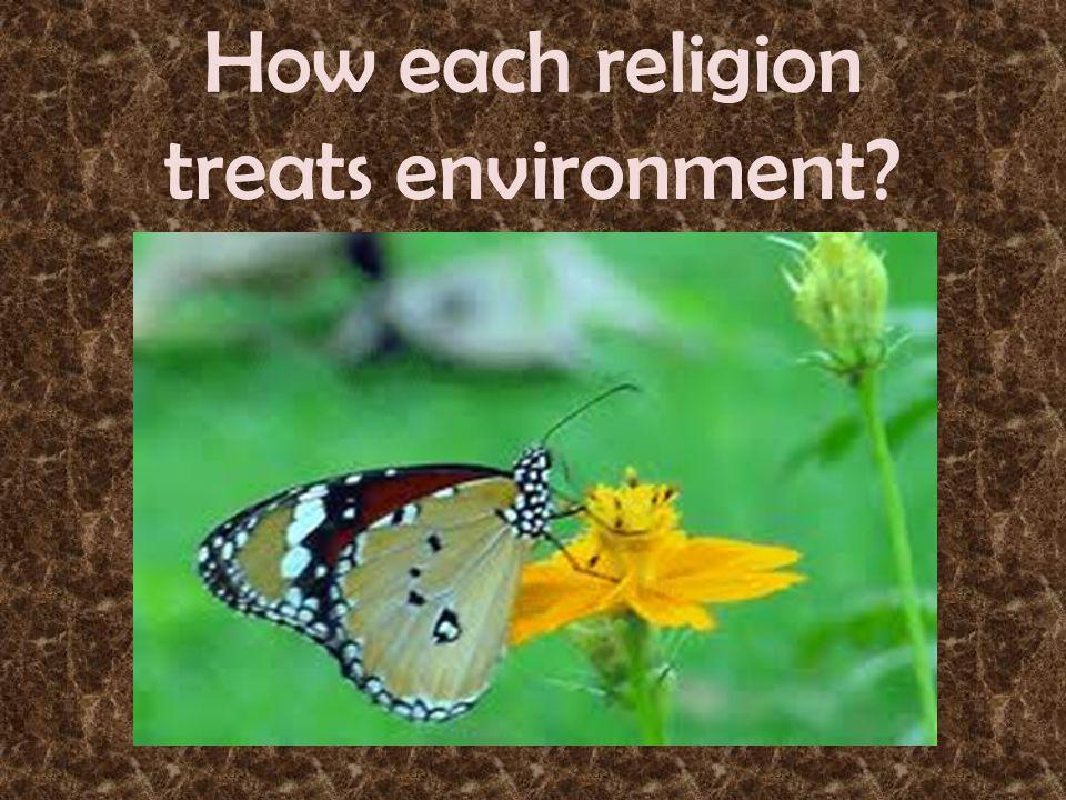 How each religion treats environment?