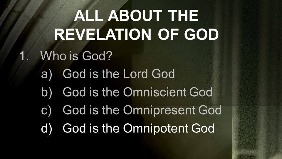 ALL ABOUT THE REVELATION OF GOD 1.Who is God? a)God is the Lord God b)God is the Omniscient God c)God is the Omnipresent God d)God is the Omnipotent G