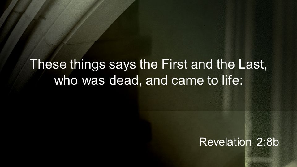These things says the First and the Last, who was dead, and came to life: Revelation 2:8b