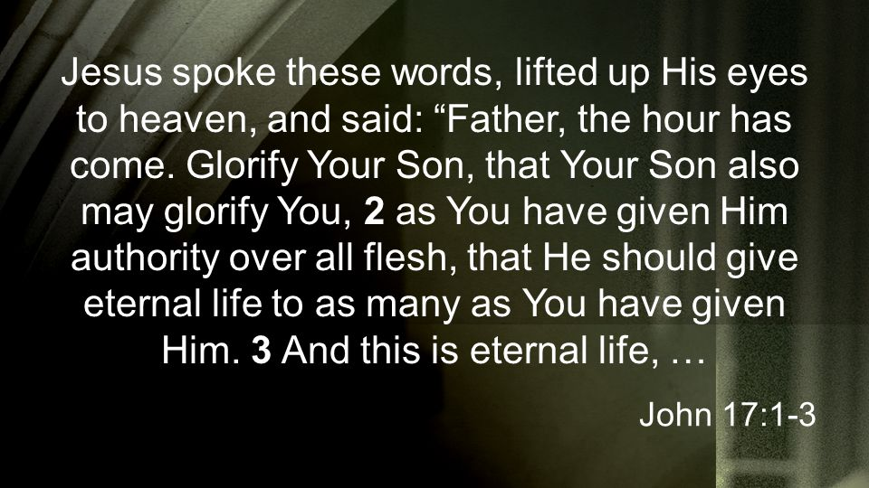 "Jesus spoke these words, lifted up His eyes to heaven, and said: ""Father, the hour has come. Glorify Your Son, that Your Son also may glorify You, 2 a"