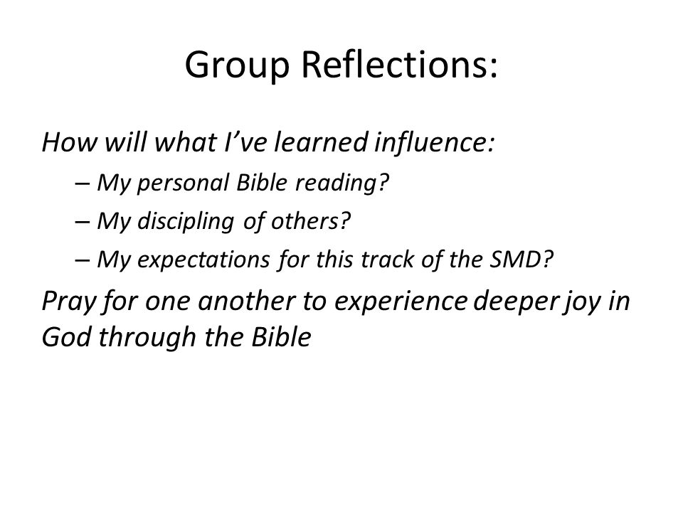 Group Reflections: How will what I've learned influence: – My personal Bible reading.