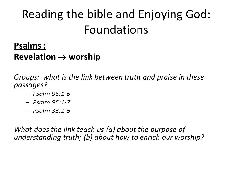 Reading the bible and Enjoying God: Foundations Psalms : Revelation  worship Groups: what is the link between truth and praise in these passages.
