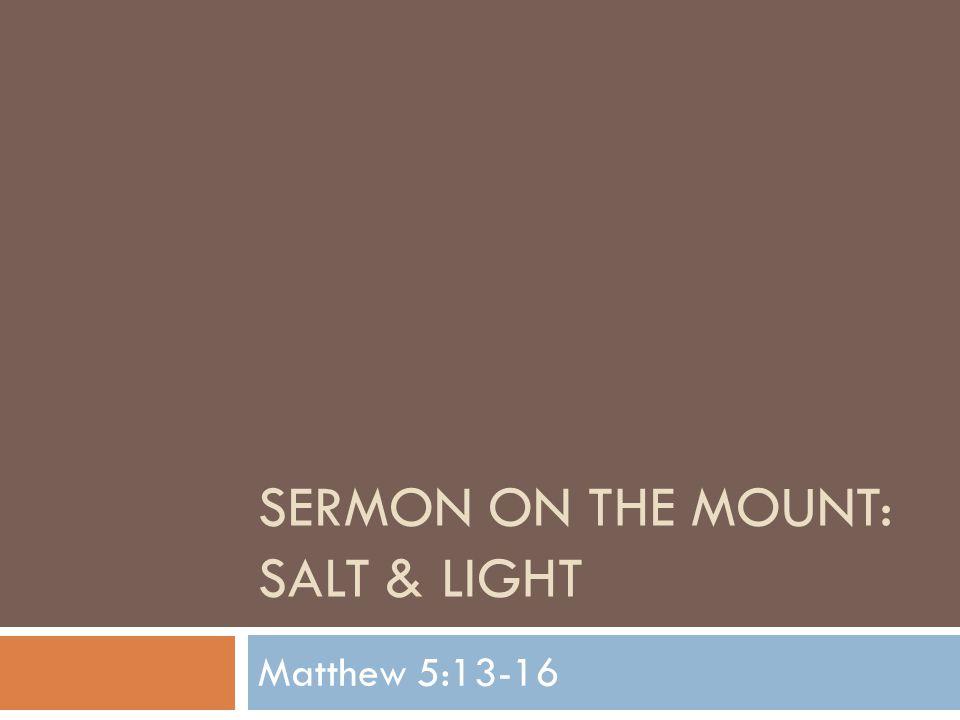 SERMON ON THE MOUNT: SALT & LIGHT Matthew 5:13-16