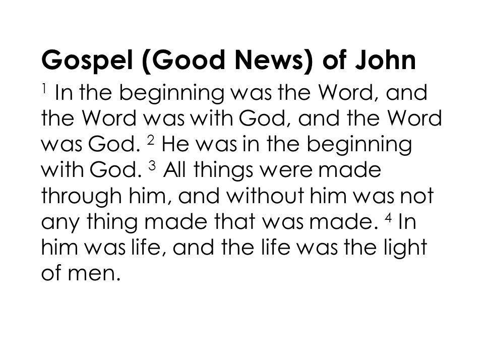 Gospel (Good News) of John 1 In the beginning was the Word, and the Word was with God, and the Word was God.
