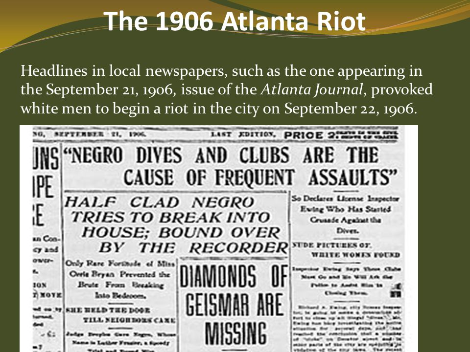 The 1906 Atlanta Riot Headlines in local newspapers, such as the one appearing in the September 21, 1906, issue of the Atlanta Journal, provoked white