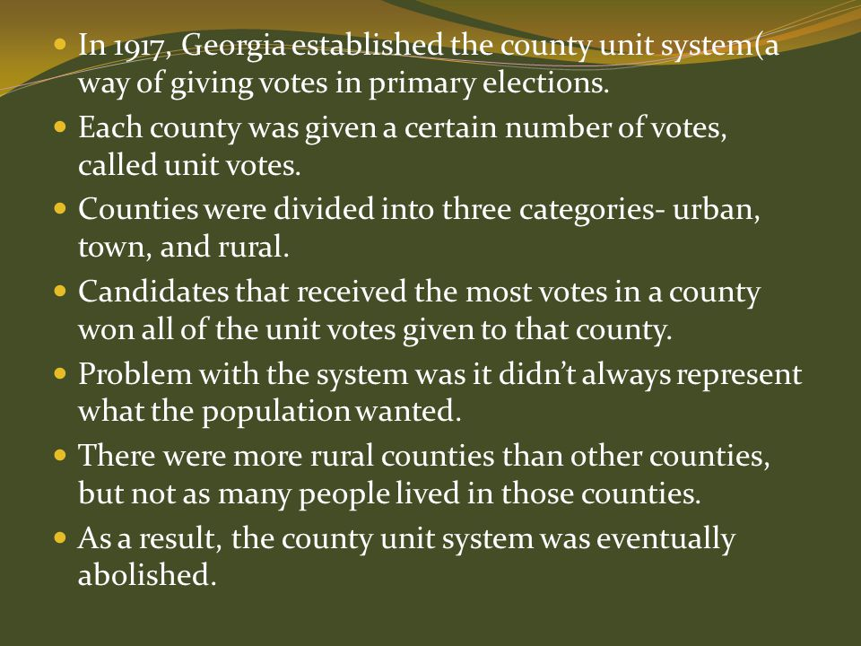 In 1917, Georgia established the county unit system(a way of giving votes in primary elections. Each county was given a certain number of votes, calle