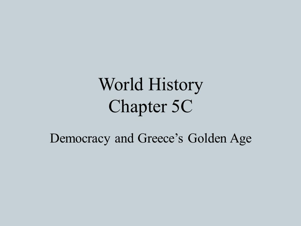 World History Chapter 5C Democracy and Greece's Golden Age