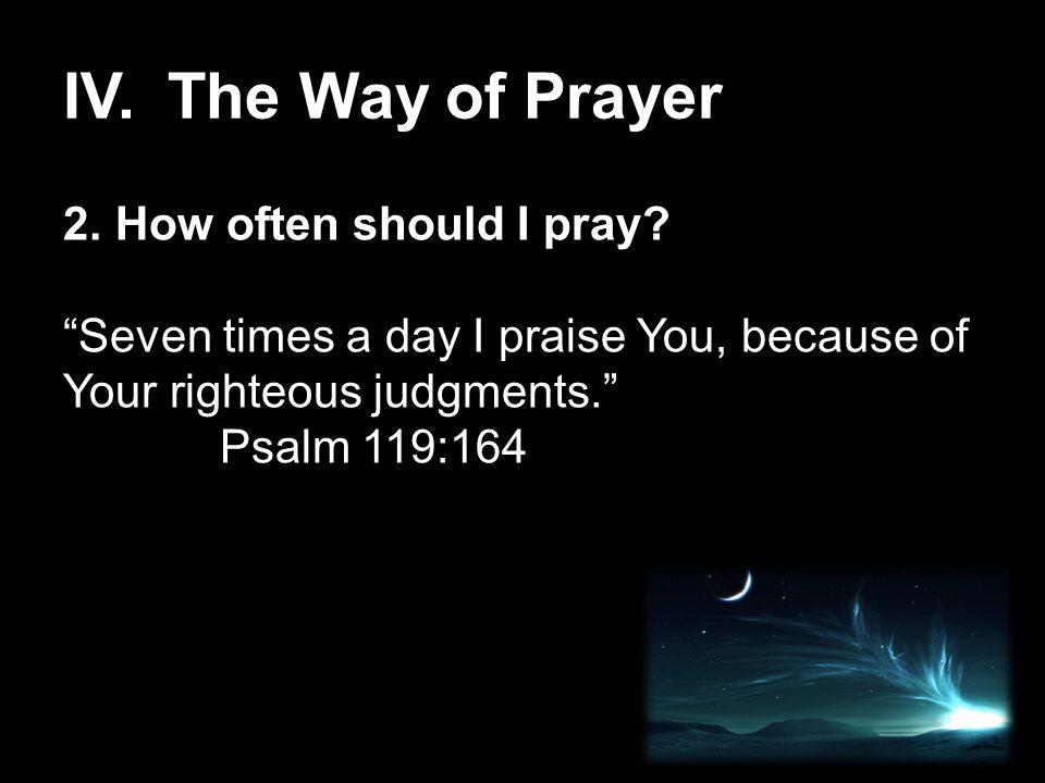 IV.The Way of Prayer 2.How often should I pray.