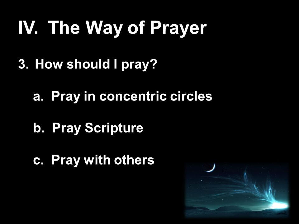 IV.The Way of Prayer 3.How should I pray. a. Pray in concentric circles b.