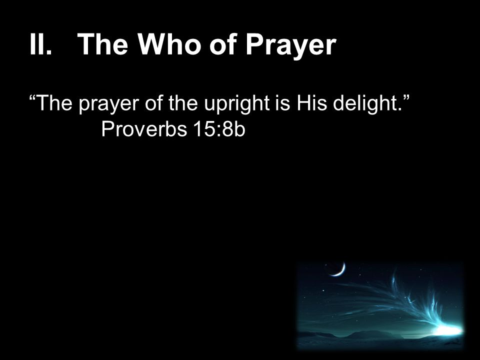 The prayer of the upright is His delight. Proverbs 15:8b