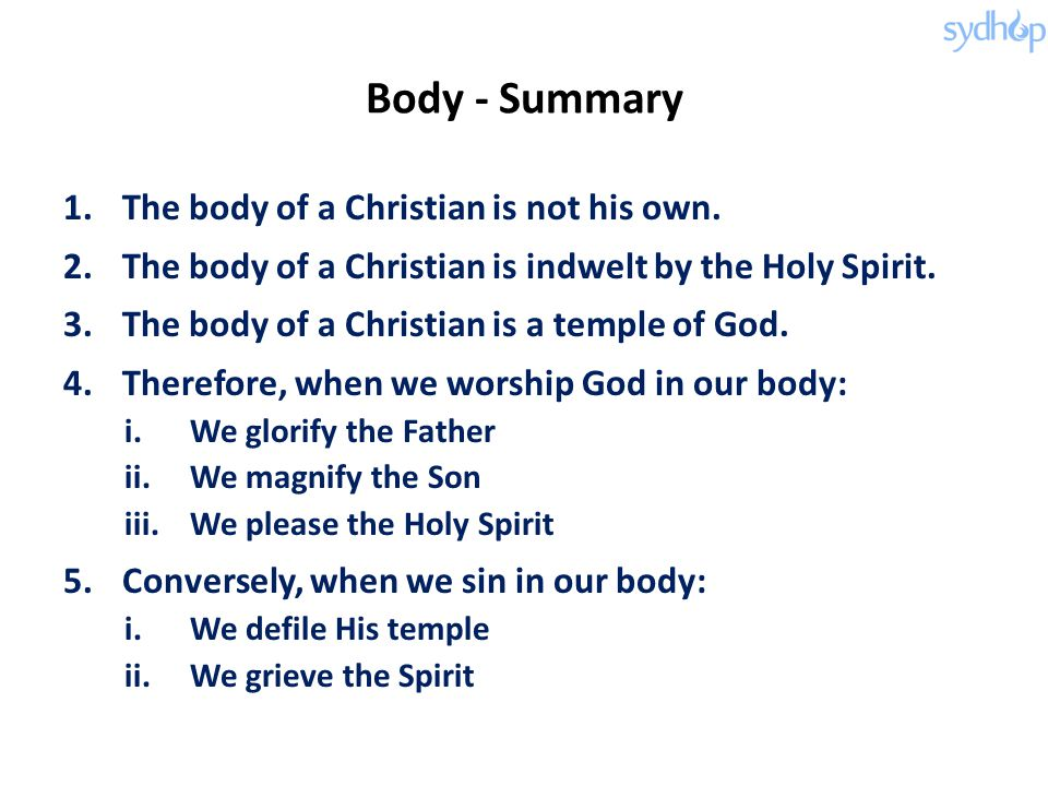 Body - Summary 1.The body of a Christian is not his own.