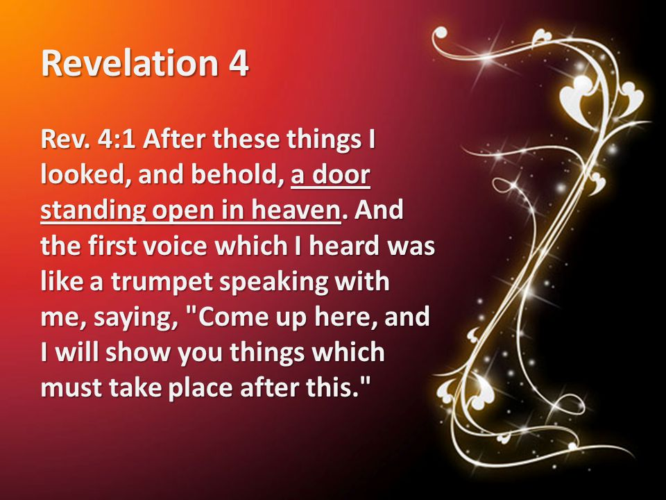 Revelation 4 Rev. 4:1 After these things I looked, and behold, a door standing open in heaven.