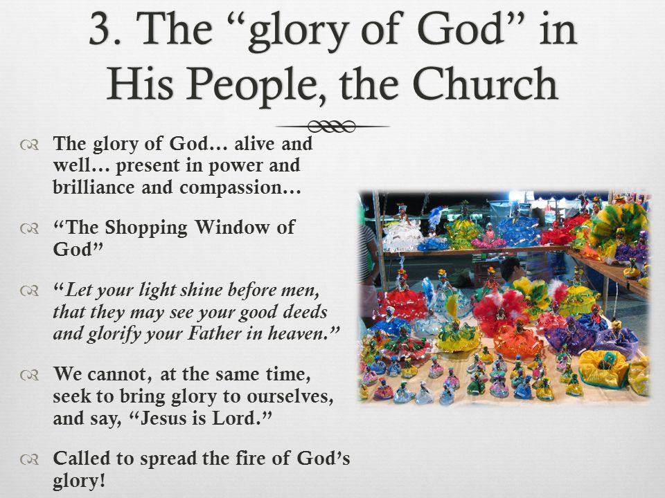 """3. The """"glory of God"""" in His People, the Church  The glory of God… alive and well… present in power and brilliance and compassion…  """"The Shopping Wi"""
