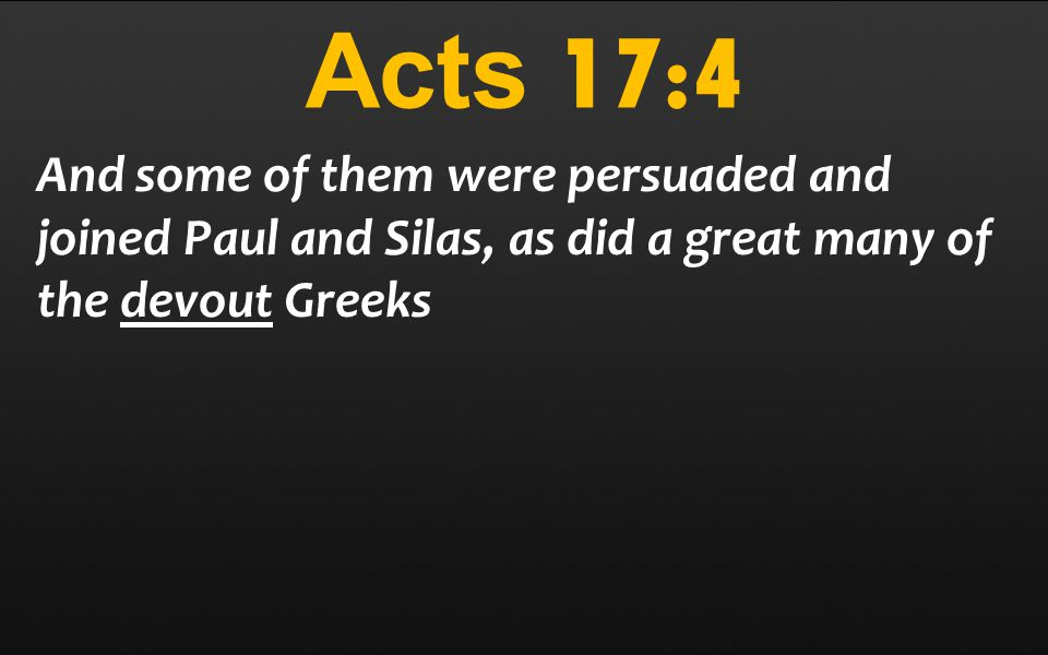 Acts 17:4 And some of them were persuaded and joined Paul and Silas, as did a great many of the devout Greeks