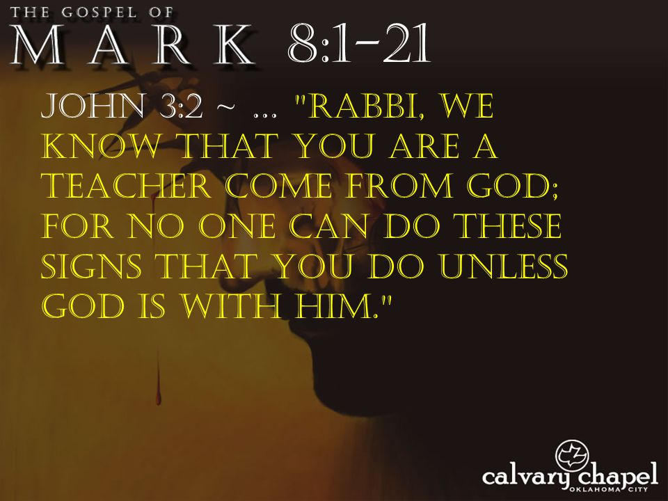 John 3:2 ~ … Rabbi, we know that You are a teacher come from God; for no one can do these signs that You do unless God is with him. 8:1-21