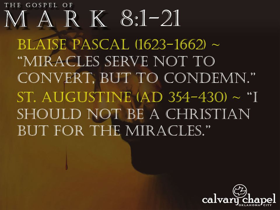Blaise Pascal (1623-1662) ~ Miracles serve not to convert, but to condemn. 8:1-21 St.