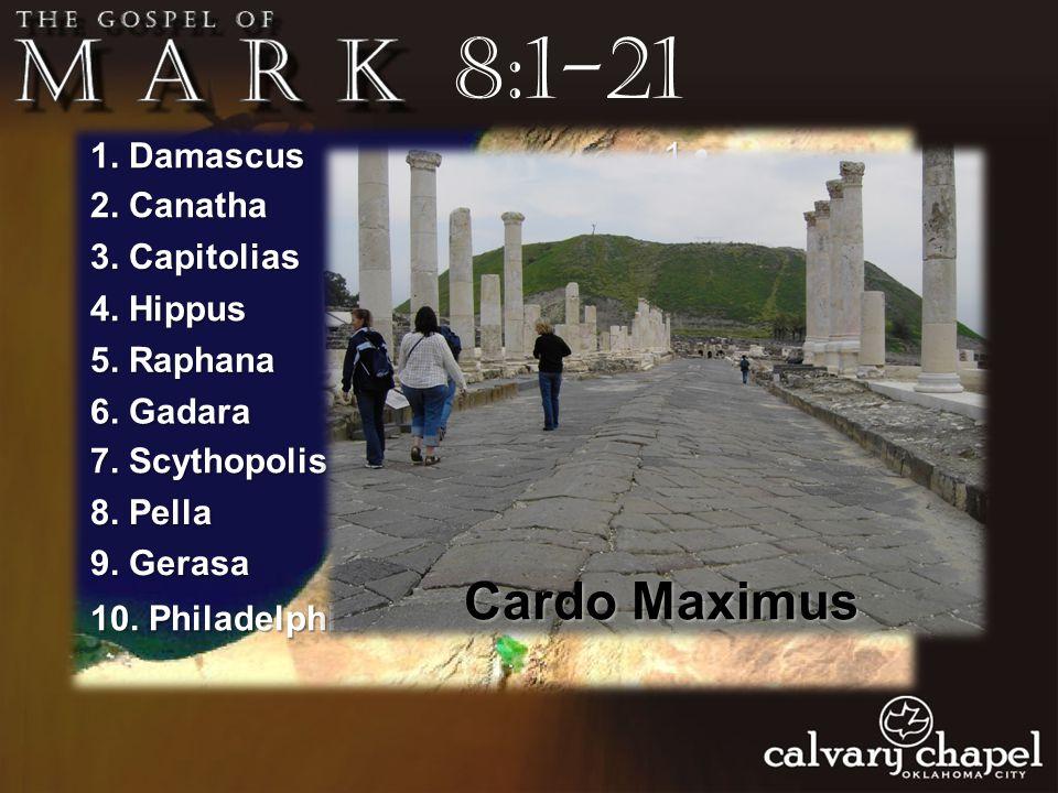 8:1-211 2 3 4 5 7 6 8 9 10 1. Damascus 2. Canatha 3. Capitolias 4. Hippus 5. Raphana 6. Gadara 7. Scythopolis 8. Pella 9. Gerasa 10. Philadelphia Deca