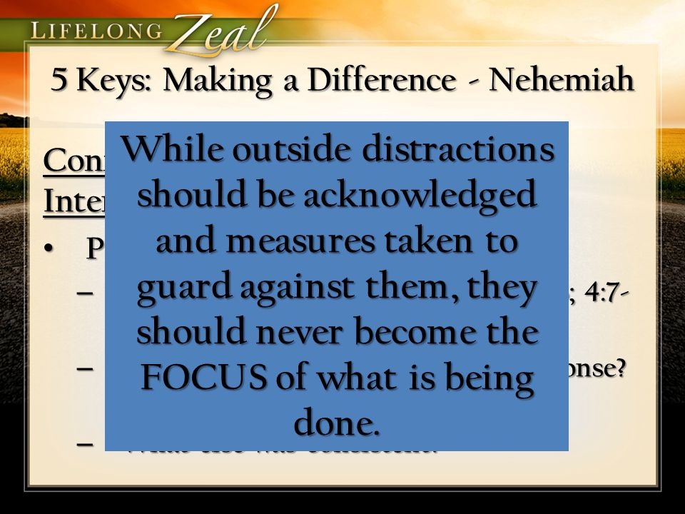 5 Keys: Making a Difference - Nehemiah Conflict Resolution: Rise above Interruptions Problems from without: Problems from without: – What were the pro