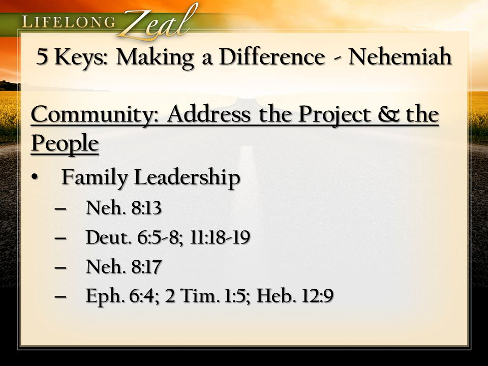 5 Keys: Making a Difference - Nehemiah Community: Address the Project & the People Family Leadership Family Leadership – Neh.