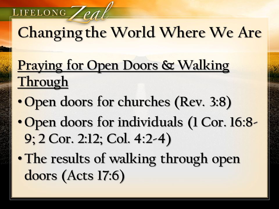 Changing the World Where We Are Praying for Open Doors & Walking Through Open doors for churches (Rev. 3:8) Open doors for churches (Rev. 3:8) Open do
