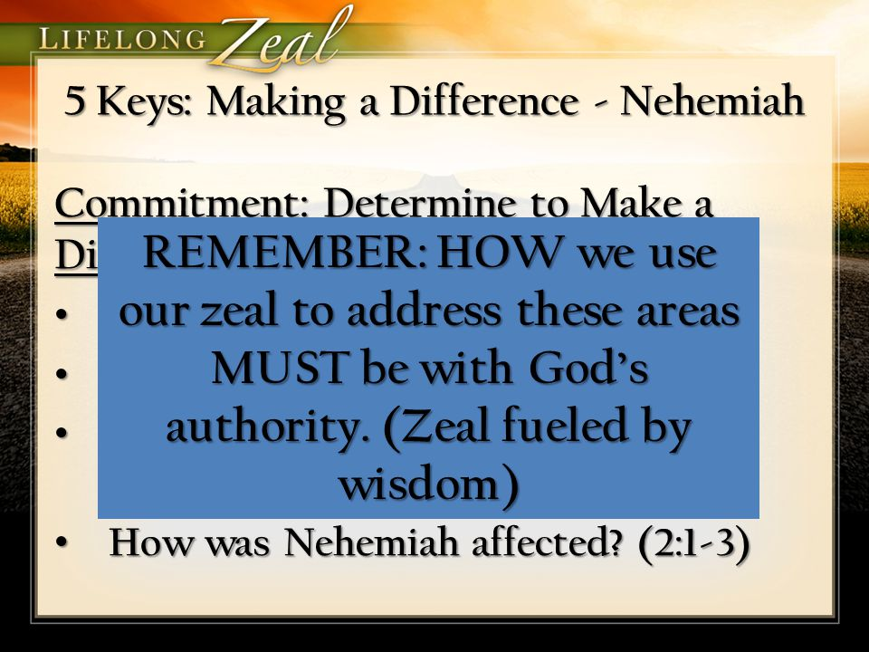 5 Keys: Making a Difference - Nehemiah Communication: Speak with Clarity Where did Nehemiah go FIRST.