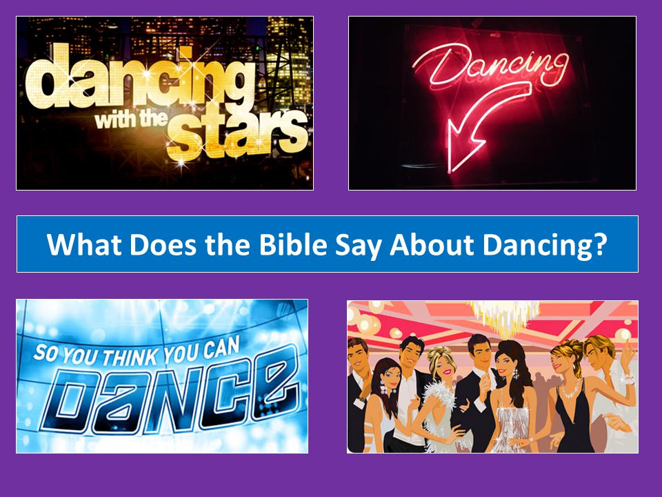 What is Wrong With Dancing? Where does it say in the Bible, Thou shalt not dance?