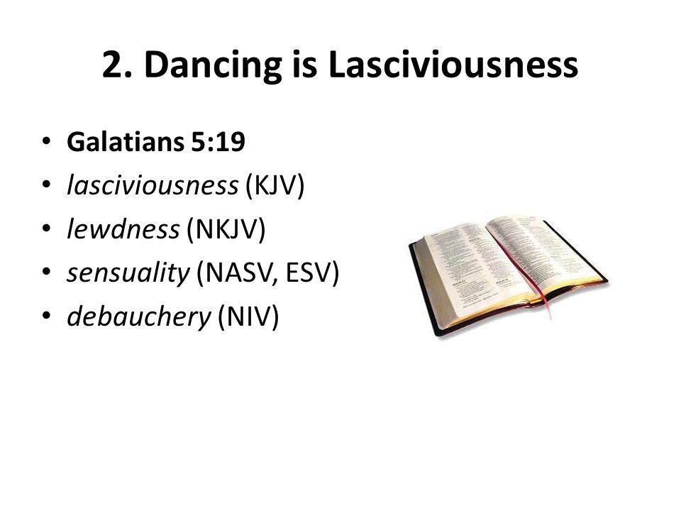 Galatians 5:19 lasciviousness (KJV) lewdness (NKJV) sensuality (NASV, ESV) debauchery (NIV)