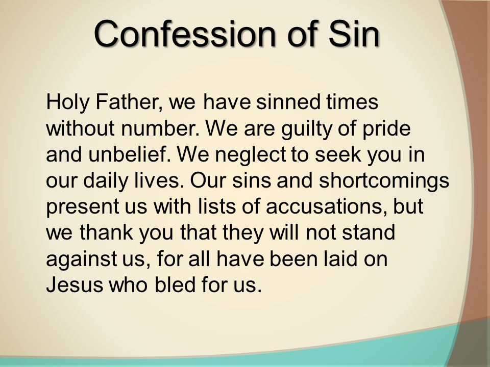 Holy Father, we have sinned times without number. We are guilty of pride and unbelief.