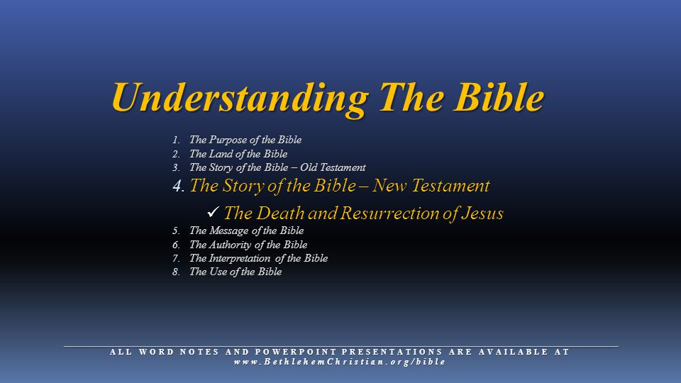 Understanding The Bible 1. The Purpose of the Bible 2. The Land of the Bible 3. The Story of the Bible – Old Testament 4. The Story of the Bible – New
